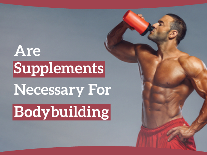 Are Supplements Necessary For Bodybuilding?